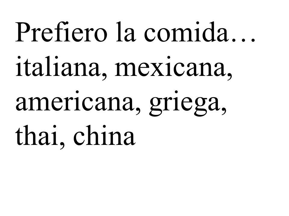 Prefiero la comida… italiana, mexicana, americana, griega, thai, china