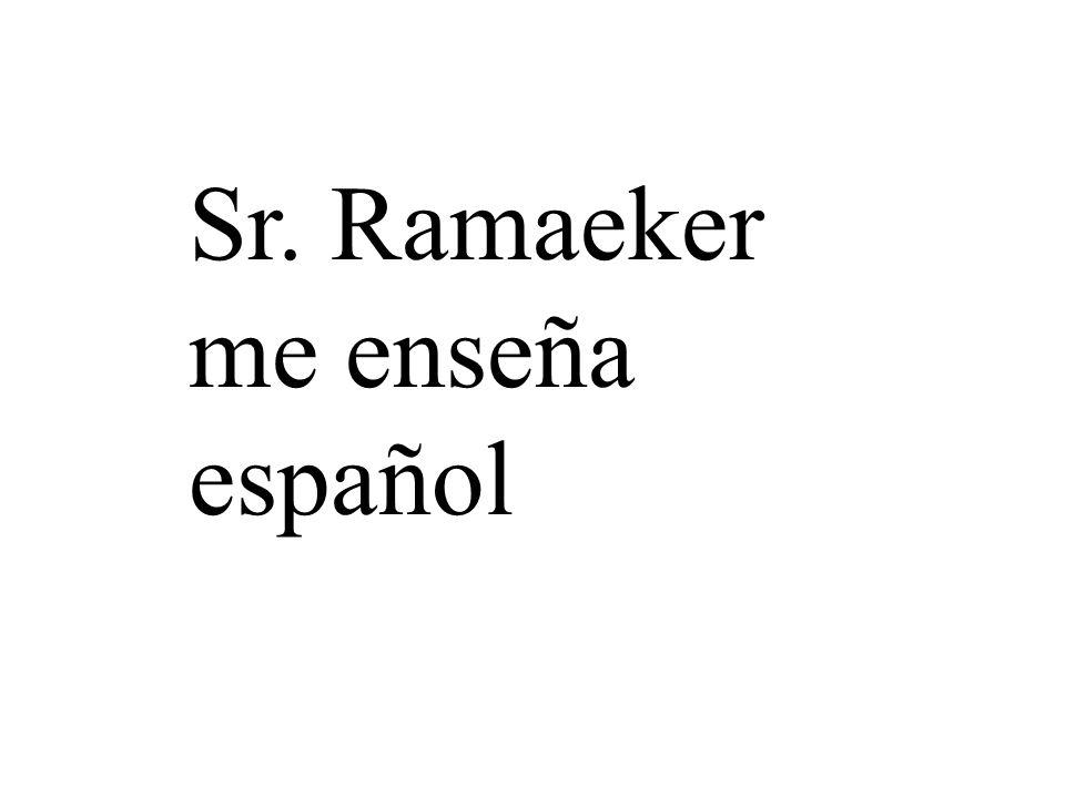 Sr. Ramaeker me enseña español