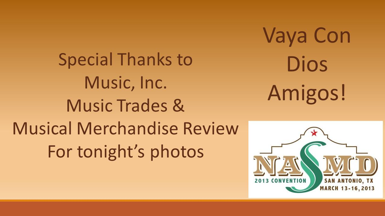 Vaya Con Dios Amigos! Special Thanks to Music, Inc. Music Trades & Musical Merchandise Review For tonights photos