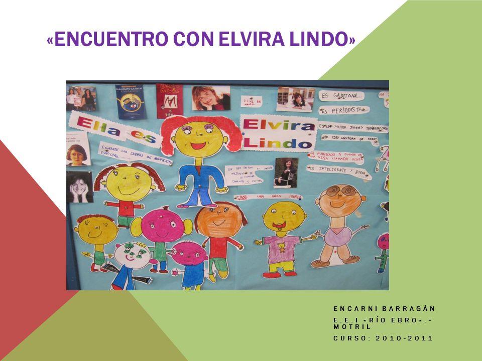 «ENCUENTRO CON ELVIRA LINDO» ENCARNI BARRAGÁN E.E.I «RÍO EBRO».- MOTRIL CURSO: 2010-2011