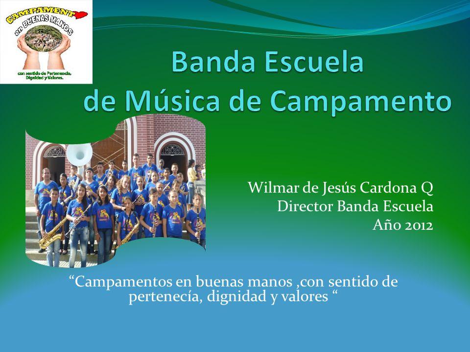 Wilmar de Jesús Cardona Q Director Banda Escuela Año 2012 Campamentos en buenas manos,con sentido de pertenecía, dignidad y valores