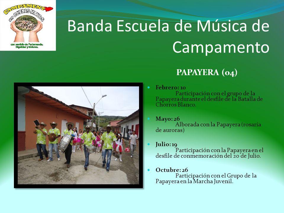 Banda Escuela de Música de Campamento PAPAYERA (04) Febrero: 10 Participación con el grupo de la Papayera durante el desfile de la Batalla de Chorros Blanco.