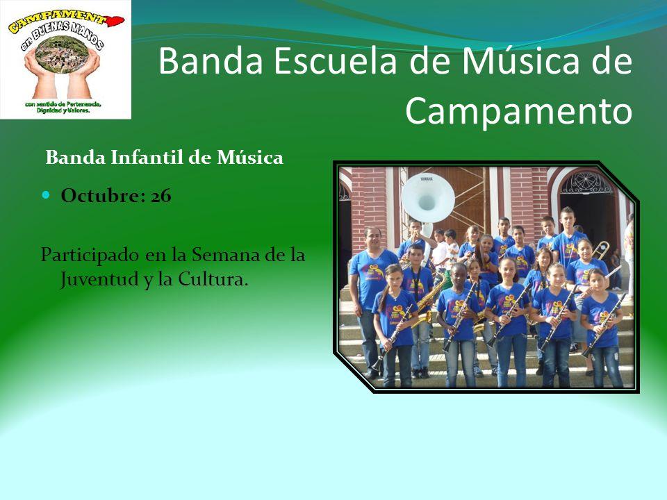 Banda Escuela de Música de Campamento Banda Infantil de Música Octubre: 26 Participado en la Semana de la Juventud y la Cultura.
