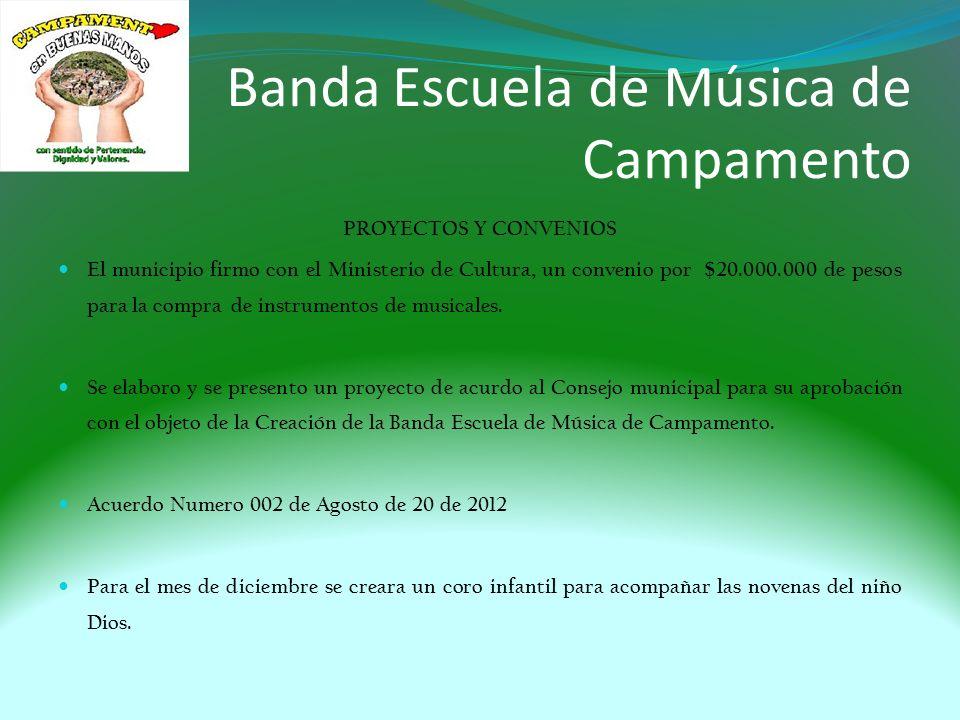 Banda Escuela de Música de Campamento PROYECTOS Y CONVENIOS El municipio firmo con el Ministerio de Cultura, un convenio por $20.000.000 de pesos para la compra de instrumentos de musicales.