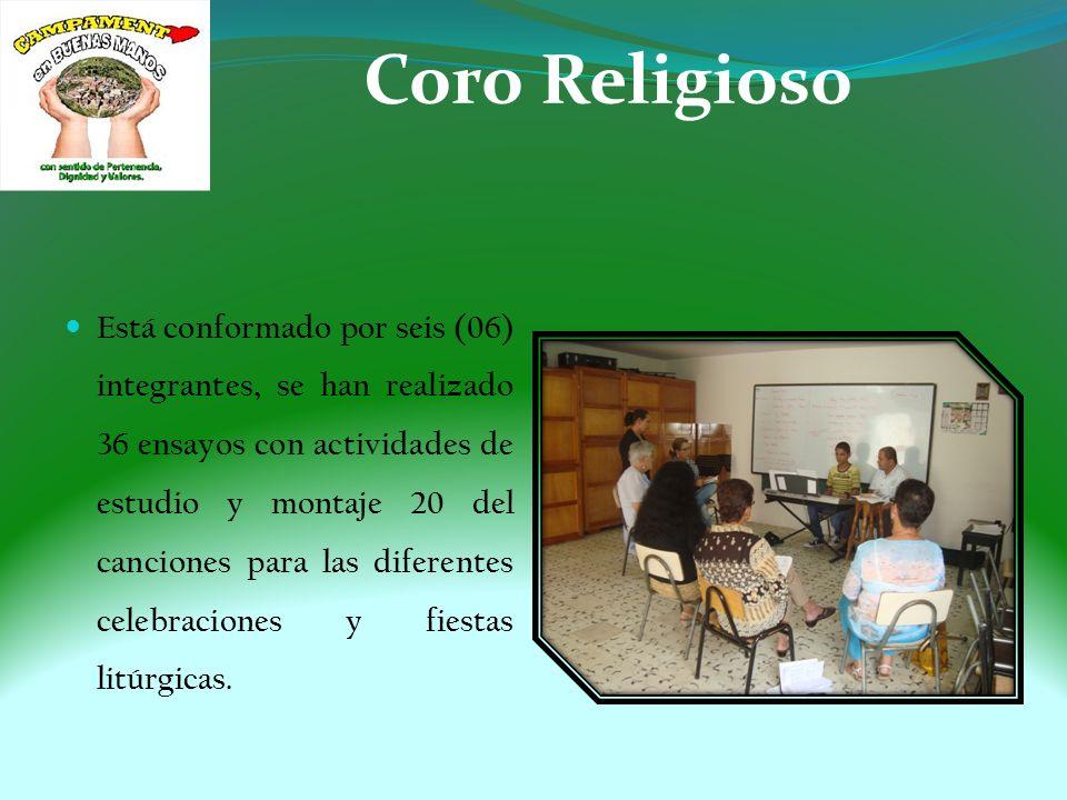 Coro Religioso Está conformado por seis (06) integrantes, se han realizado 36 ensayos con actividades de estudio y montaje 20 del canciones para las diferentes celebraciones y fiestas litúrgicas.