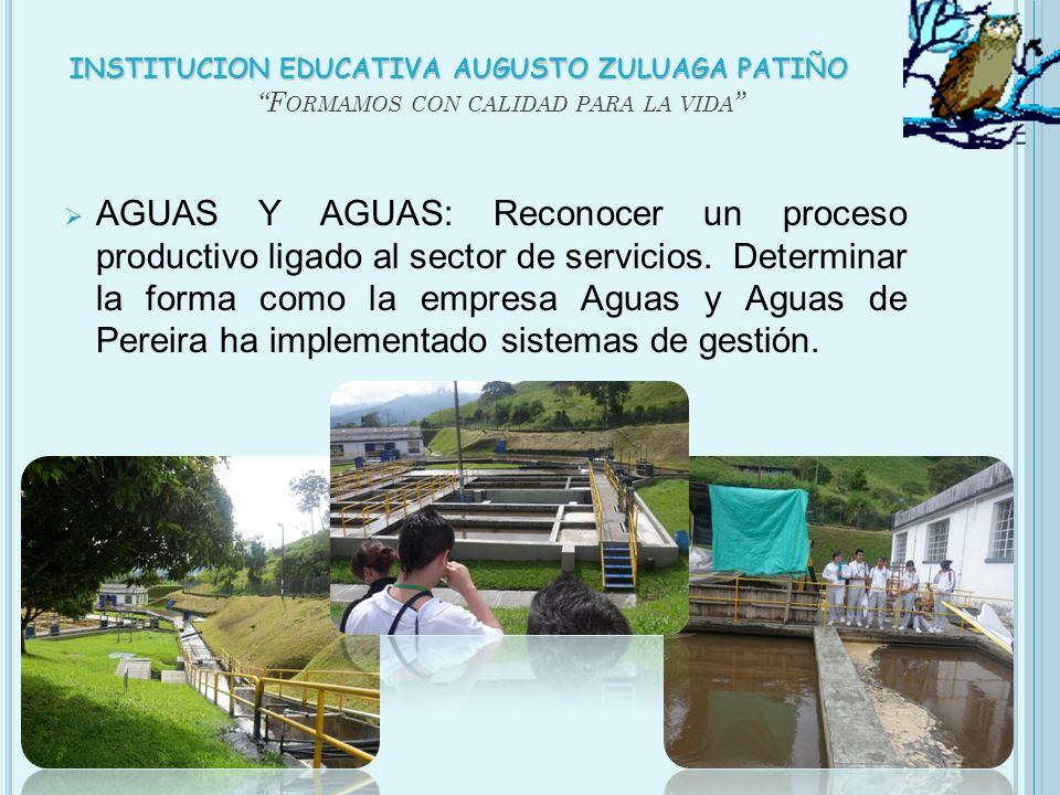 F ORMAMOS CON CALIDAD PARA LA VIDA AGUAS Y AGUAS: Reconocer un proceso productivo ligado al sector de servicios. Determinar la forma como la empresa A