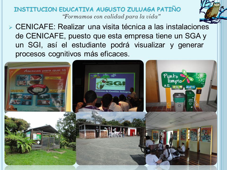 CENICAFE: Realizar una visita técnica a las instalaciones de CENICAFE, puesto que esta empresa tiene un SGA y un SGI, así el estudiante podrá visualiz