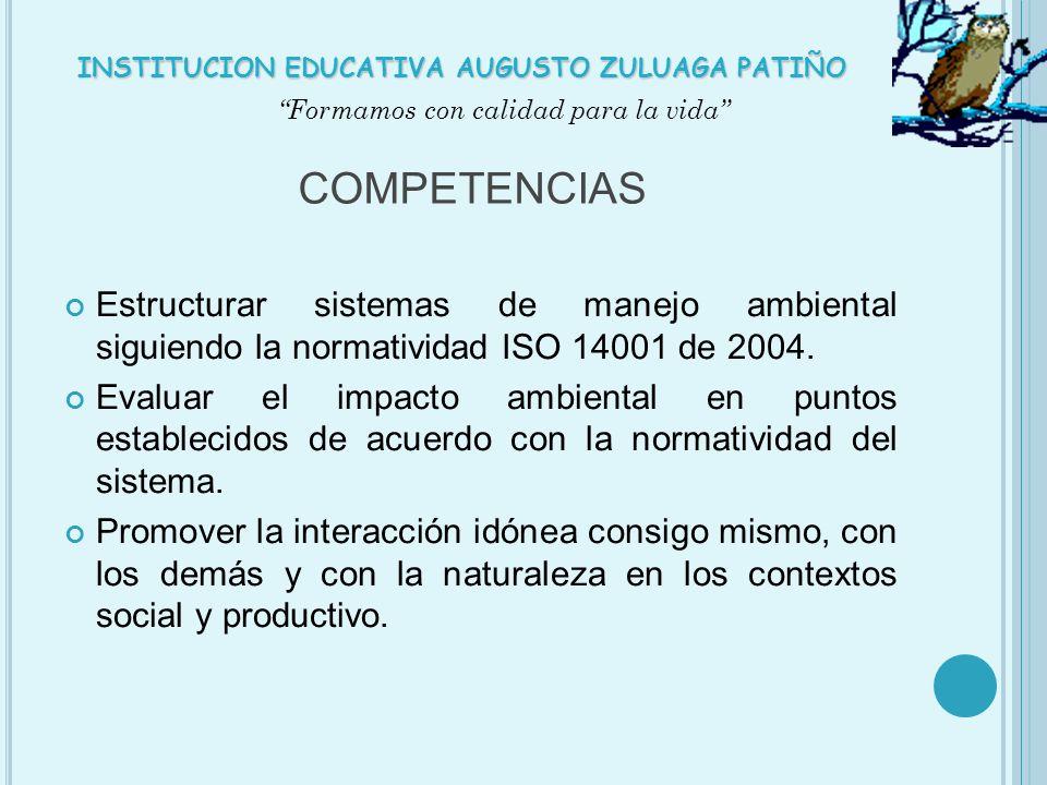 COMPETENCIAS Estructurar sistemas de manejo ambiental siguiendo la normatividad ISO 14001 de 2004. Evaluar el impacto ambiental en puntos establecidos