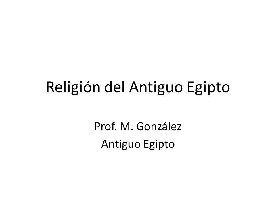Religión del Antiguo Egipto Prof. M. González Antiguo Egipto