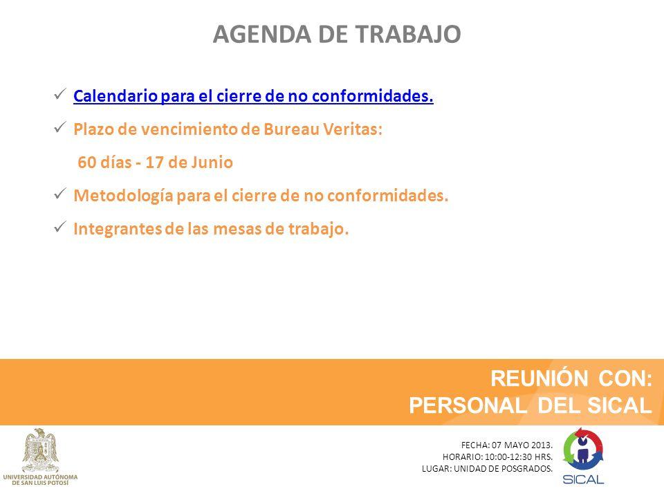 REUNIÓN CON: PERSONAL DEL SICAL FECHA: 07 MAYO 2013. HORARIO: 10:00-12:30 HRS. LUGAR: UNIDAD DE POSGRADOS. AGENDA DE TRABAJO Calendario para el cierre