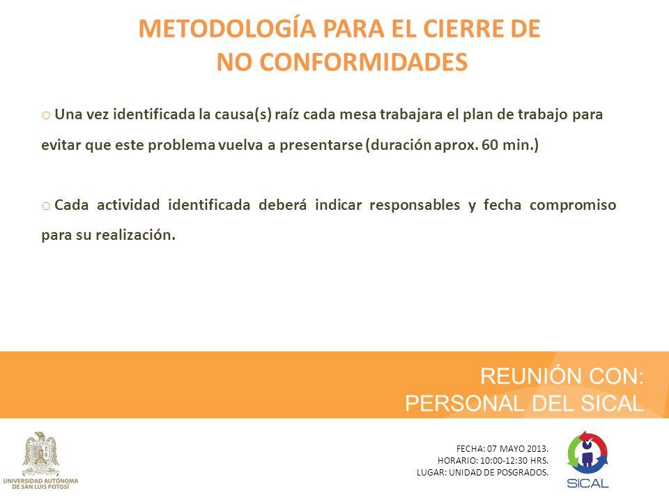 REUNIÓN CON: PERSONAL DEL SICAL METODOLOGÍA PARA EL CIERRE DE NO CONFORMIDADES o Una vez identificada la causa(s) raíz cada mesa trabajara el plan de
