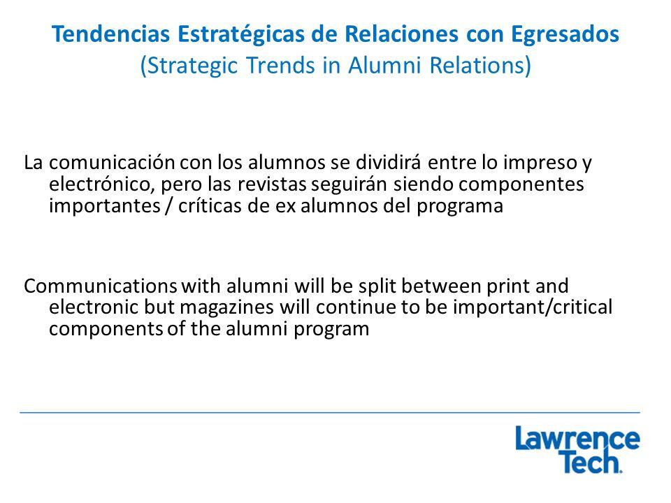 Tendencias Estratégicas de Relaciones con Egresados (Strategic Trends in Alumni Relations) La comunicación con los alumnos se dividirá entre lo impres