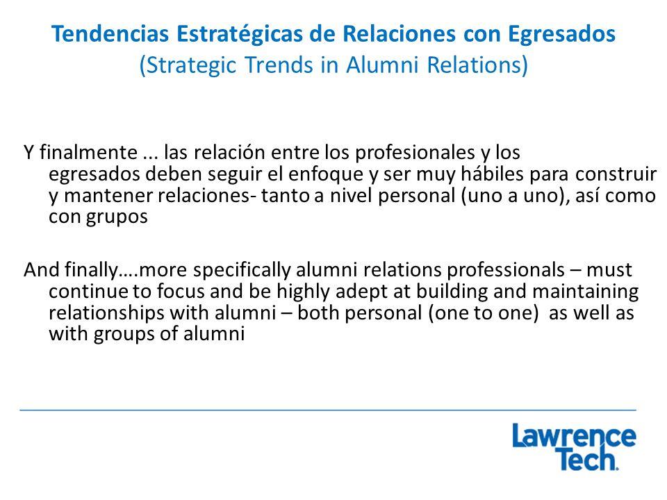 Tendencias Estratégicas de Relaciones con Egresados (Strategic Trends in Alumni Relations) Y finalmente... las relación entre los profesionales y los