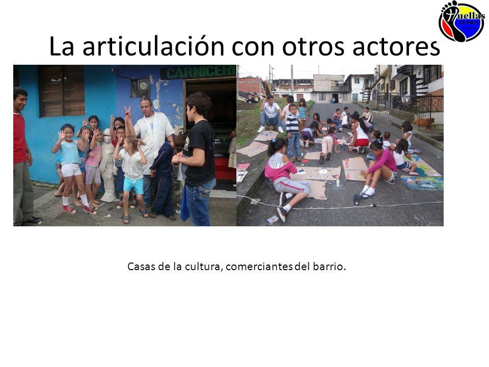La articulación con otros actores Casas de la cultura, comerciantes del barrio.