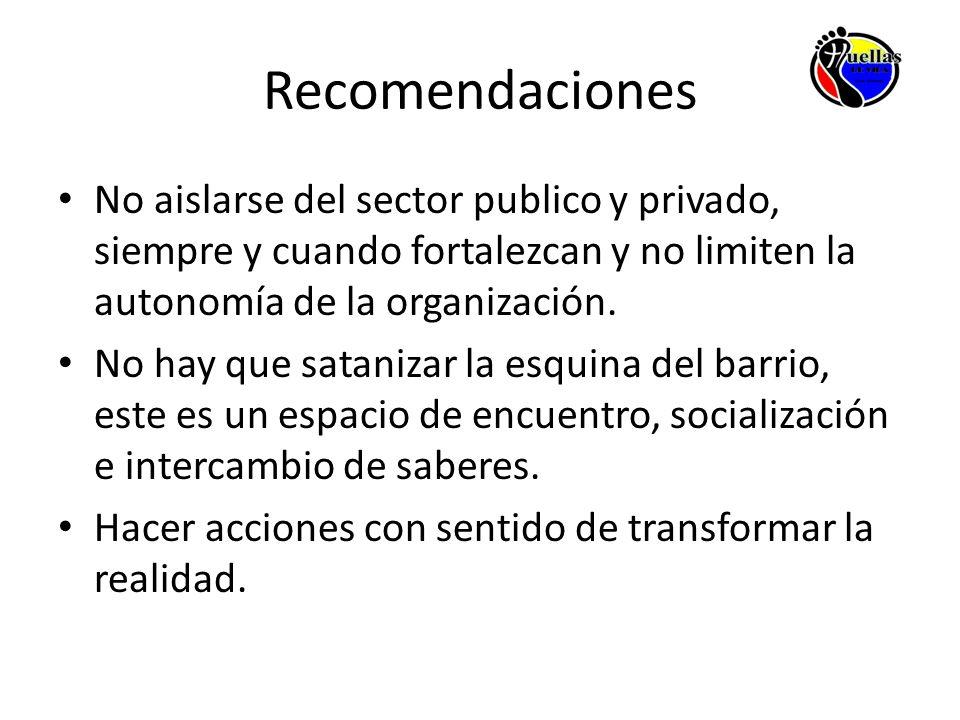 Recomendaciones No aislarse del sector publico y privado, siempre y cuando fortalezcan y no limiten la autonomía de la organización.