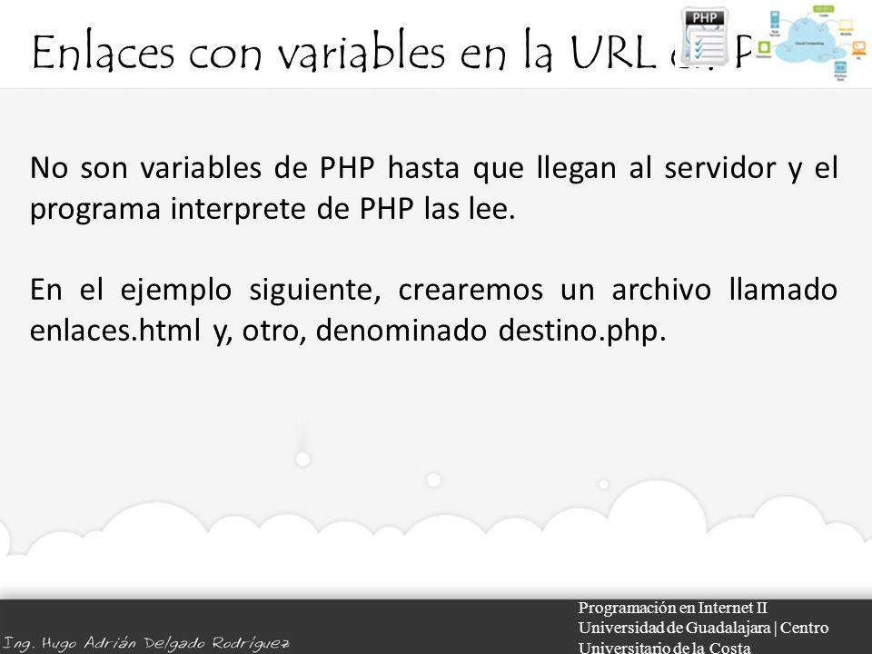 Enlaces con variables en la URL en PHP Programación en Internet II Universidad de Guadalajara | Centro Universitario de la Costa No son variables de PHP hasta que llegan al servidor y el programa interprete de PHP las lee.