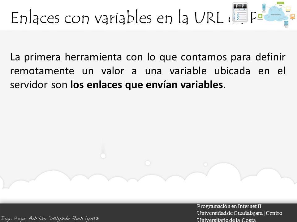 Enlaces con variables en la URL en PHP Programación en Internet II Universidad de Guadalajara | Centro Universitario de la Costa La primera herramienta con lo que contamos para definir remotamente un valor a una variable ubicada en el servidor son los enlaces que envían variables.