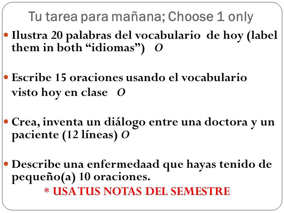 Tu tarea para mañana; Choose 1 only Ilustra 20 palabras del vocabulario de hoy (label them in both idiomas) O Escribe 15 oraciones usando el vocabular