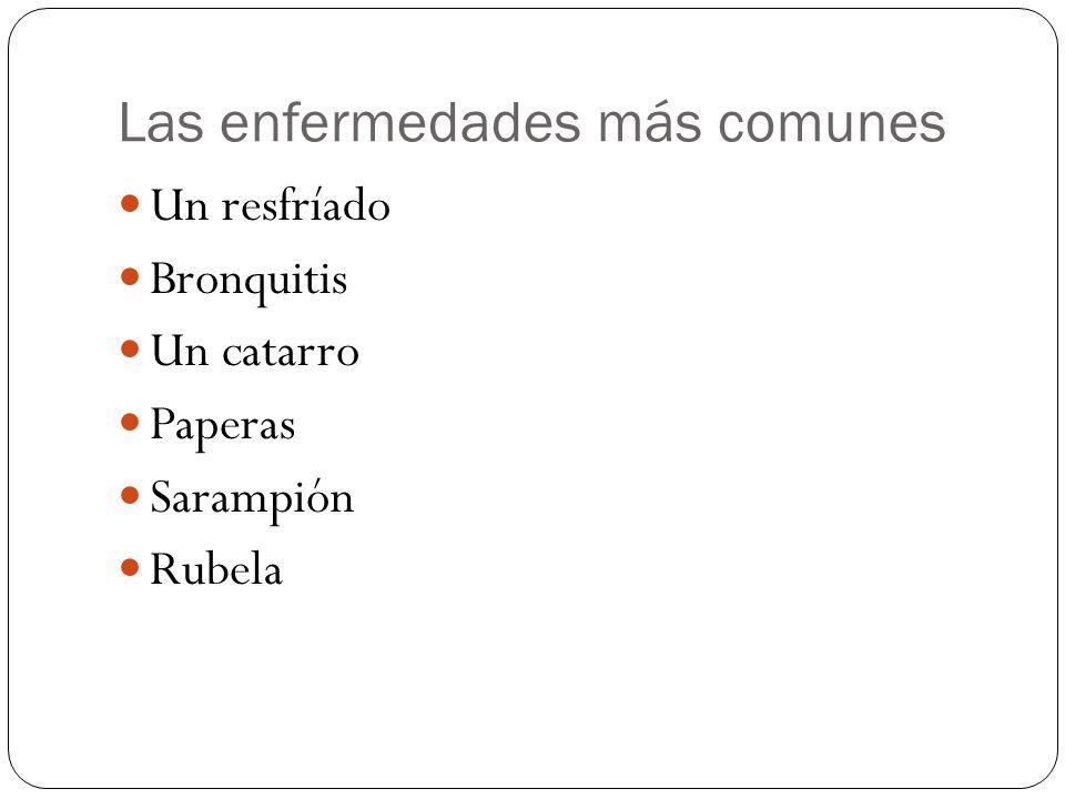 Las enfermedades más comunes Un resfríado Bronquitis Un catarro Paperas Sarampión Rubela