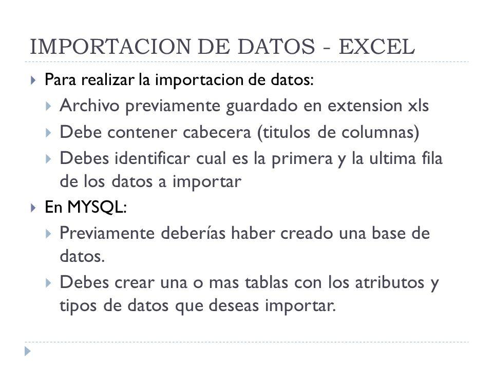 IMPORTACION DE DATOS - EXCEL Para realizar la importacion de datos: Archivo previamente guardado en extension xls Debe contener cabecera (titulos de c