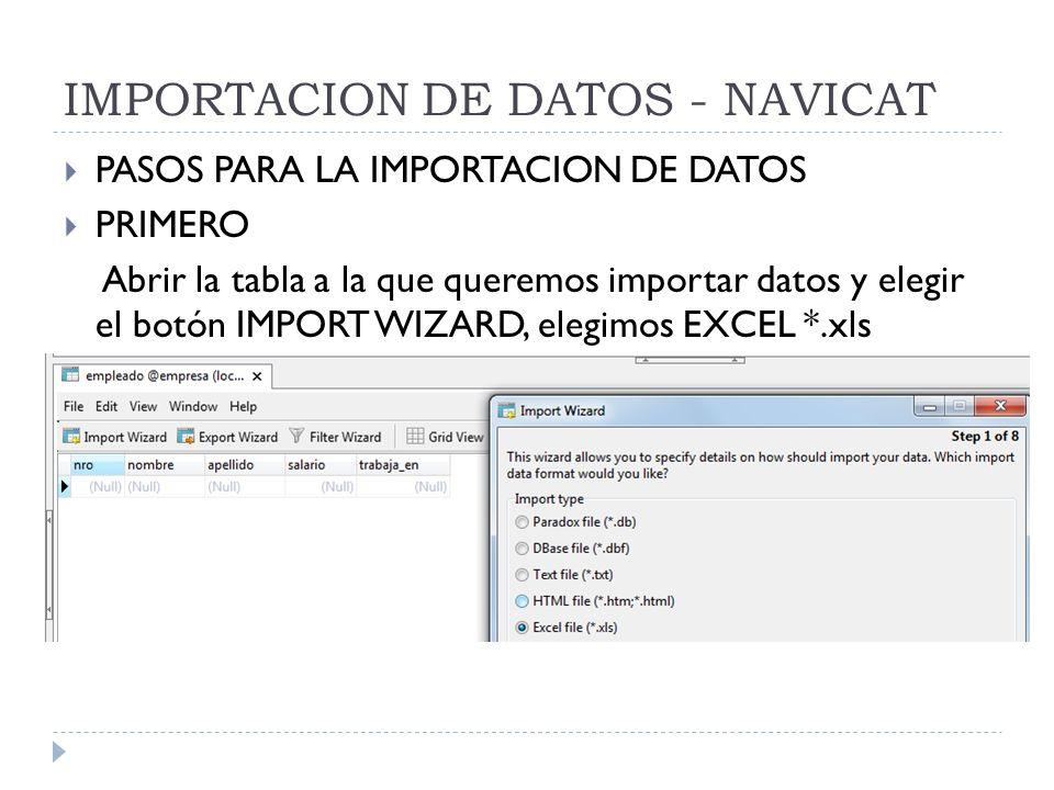 IMPORTACION DE DATOS - NAVICAT PASOS PARA LA IMPORTACION DE DATOS PRIMERO Abrir la tabla a la que queremos importar datos y elegir el botón IMPORT WIZ