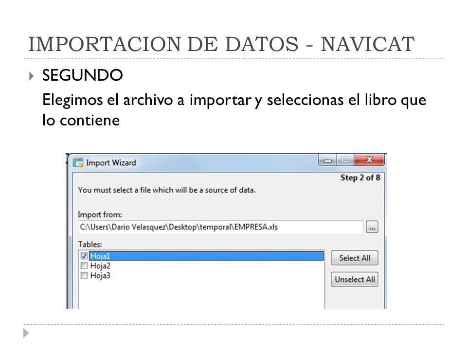 IMPORTACION DE DATOS - NAVICAT SEGUNDO Elegimos el archivo a importar y seleccionas el libro que lo contiene