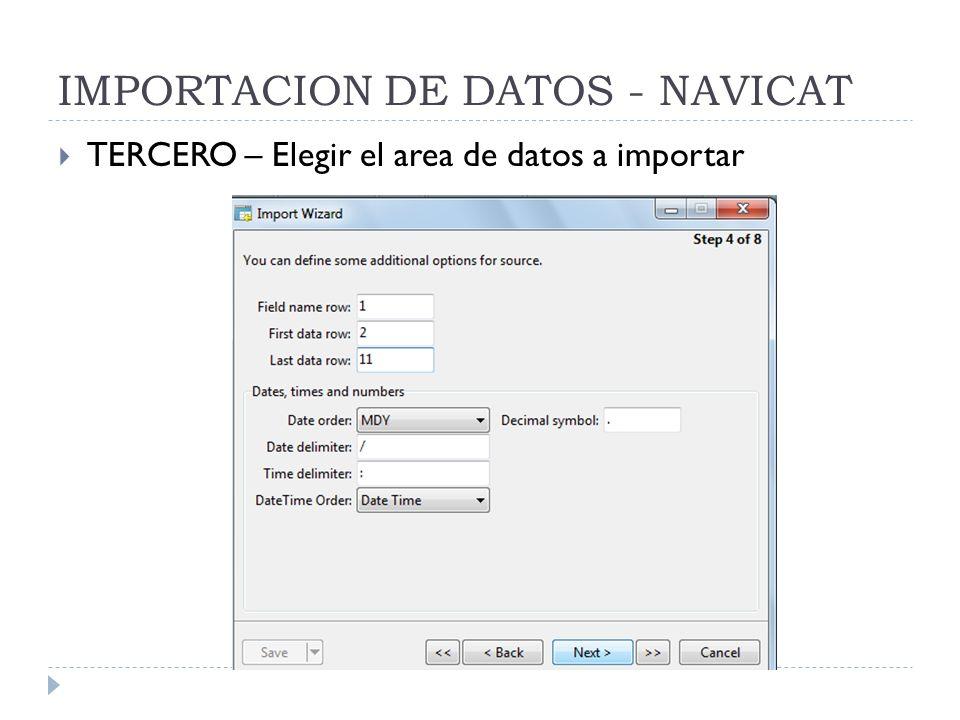 IMPORTACION DE DATOS - NAVICAT TERCERO – Elegir el area de datos a importar