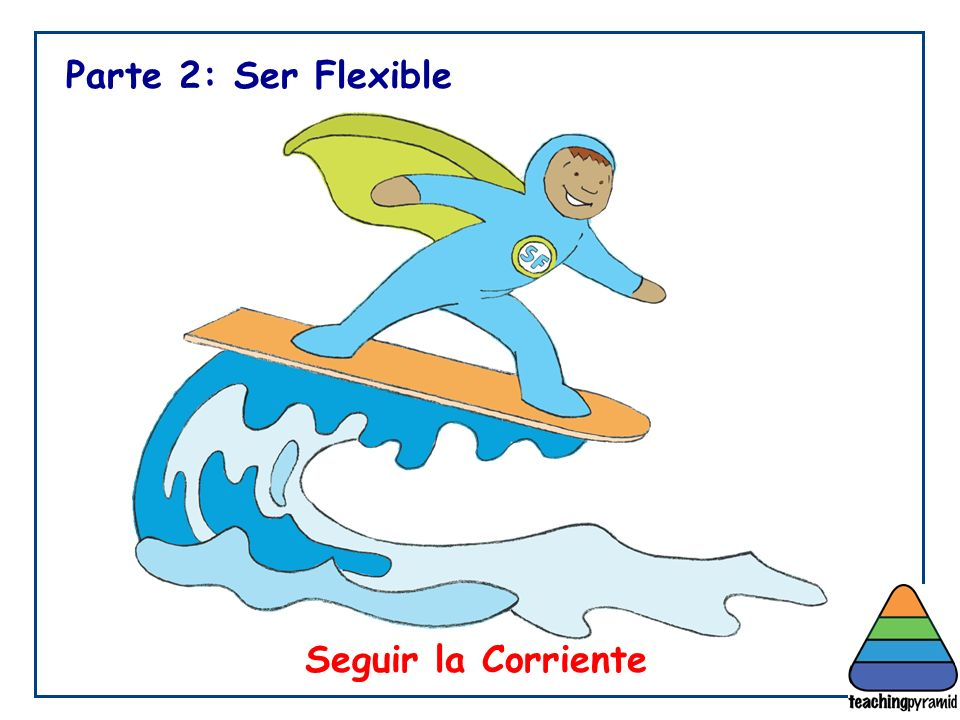 Seguir la Corriente Parte 2: Ser Flexible