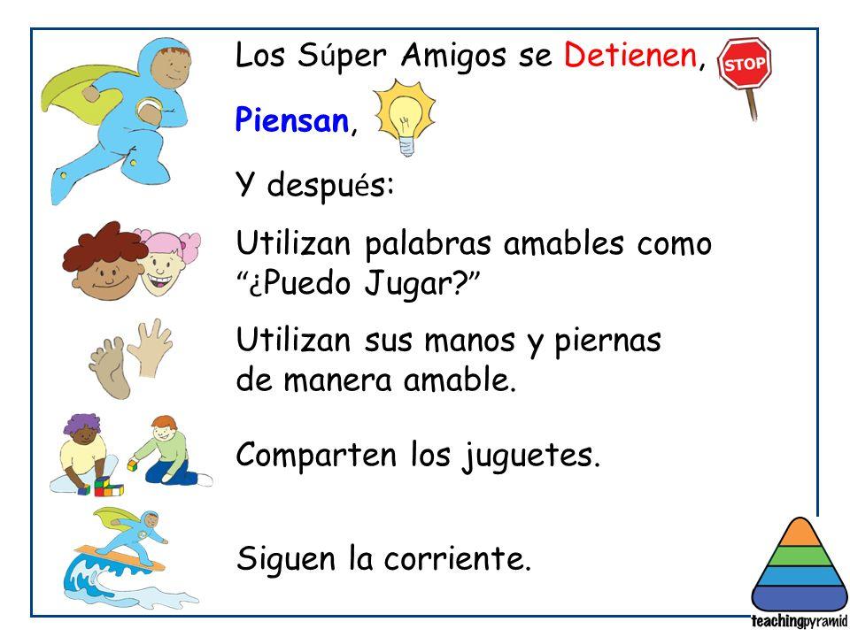 Los S ú per Amigos se Detienen, Piensan, Y despu é s: Utilizan palabras amables como ¿ Puedo Jugar.
