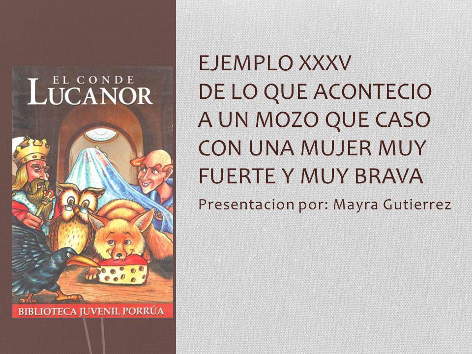 Presentacion por: Mayra Gutierrez EJEMPLO XXXV DE LO QUE ACONTECIO A UN MOZO QUE CASO CON UNA MUJER MUY FUERTE Y MUY BRAVA