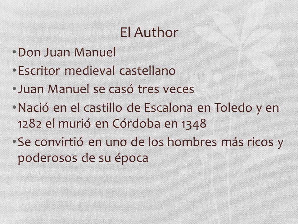 El Author Don Juan Manuel Escritor medieval castellano Juan Manuel se casó tres veces Nació en el castillo de Escalona en Toledo y en 1282 el murió en