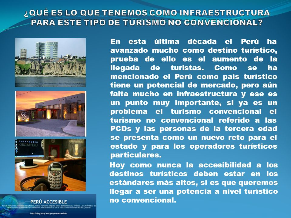 Algunos de los puntos a mencionar, son que se ha ido tomando conciencia poco a poco del tema de la accesibilidad en el Perú, si bien ya existen leyes que se cumplen de manera parcial, es un avance.