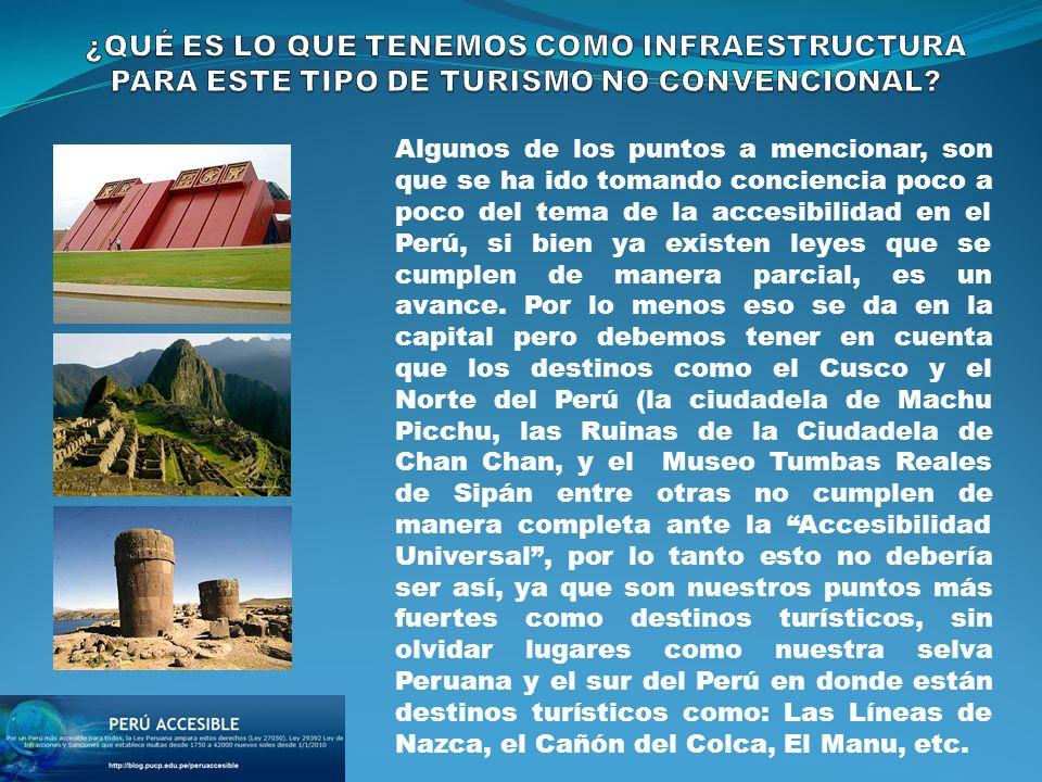 En la capital del Perú podemos encontrar lugares más accesibles sin embargo eso se va diluyendo cuando uno va adentrándose en los departamentos, se trata de mejorar la oferta turística aún no podemos definir el cambio totalmente radical.