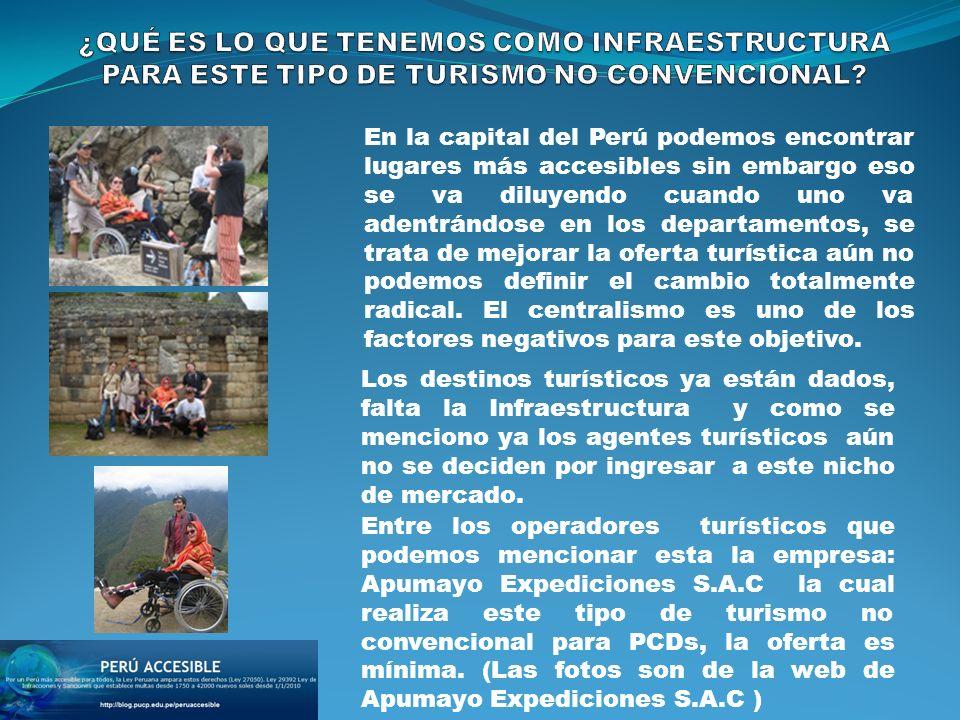 En la capital del Perú podemos encontrar lugares más accesibles sin embargo eso se va diluyendo cuando uno va adentrándose en los departamentos, se tr