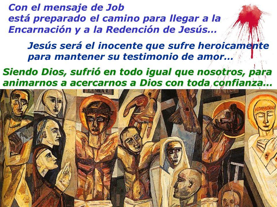 Con el mensaje de Job está preparado el camino para llegar a la Encarnación y a la Redención de Jesús… Jesús será el inocente que sufre heroicamente p