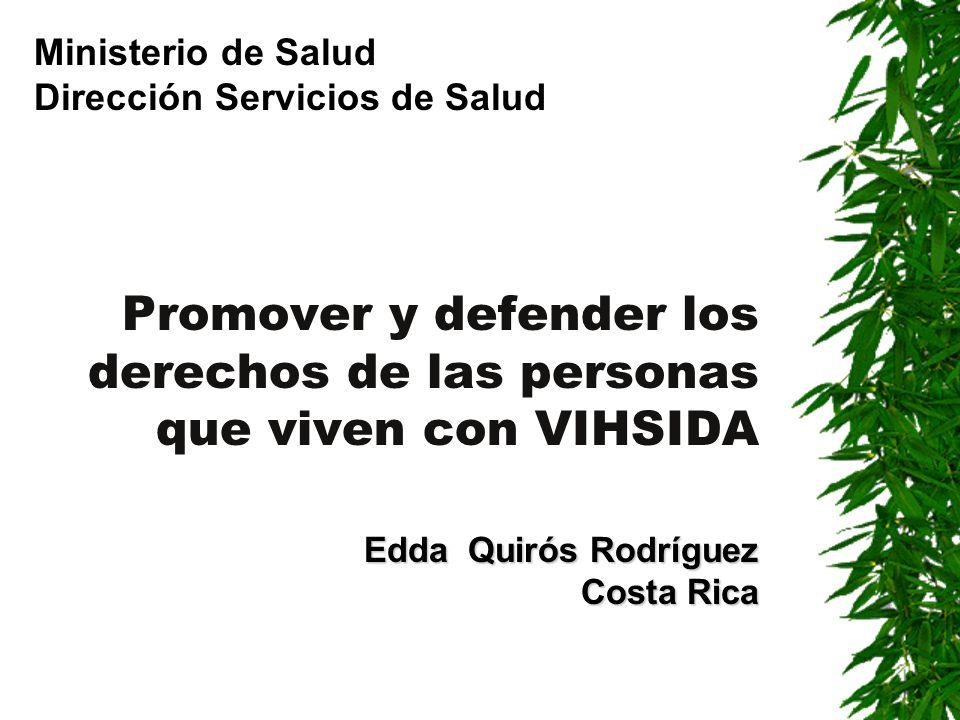 Edda Quirós Rodríguez Costa Rica Promover y defender los derechos de las personas que viven con VIHSIDA Edda Quirós Rodríguez Costa Rica Ministerio de