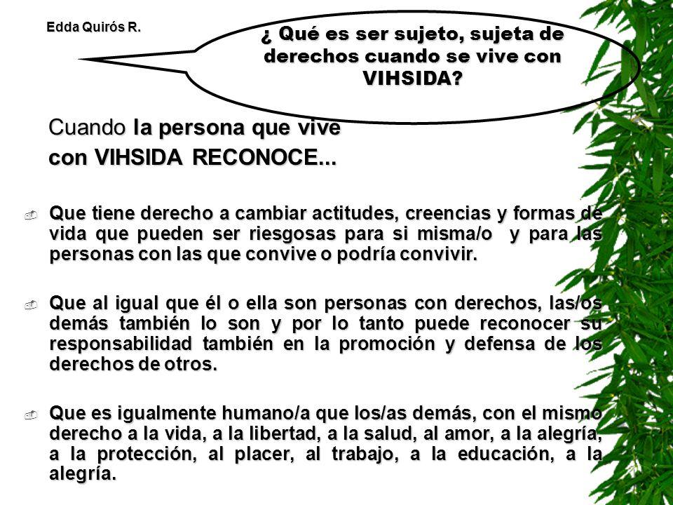 Las personas que viven o se sospecha que viven con VIHSIDA están enfrentando graves formas de discriminación que están violando sus derechos humanos: -Discriminación en la vida privada -Discriminación institucional Edda Quirós R.