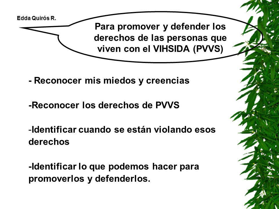 - Reconocer mis miedos y creencias -Reconocer los derechos de PVVS -Identificar cuando se están violando esos derechos -Identificar lo que podemos hac