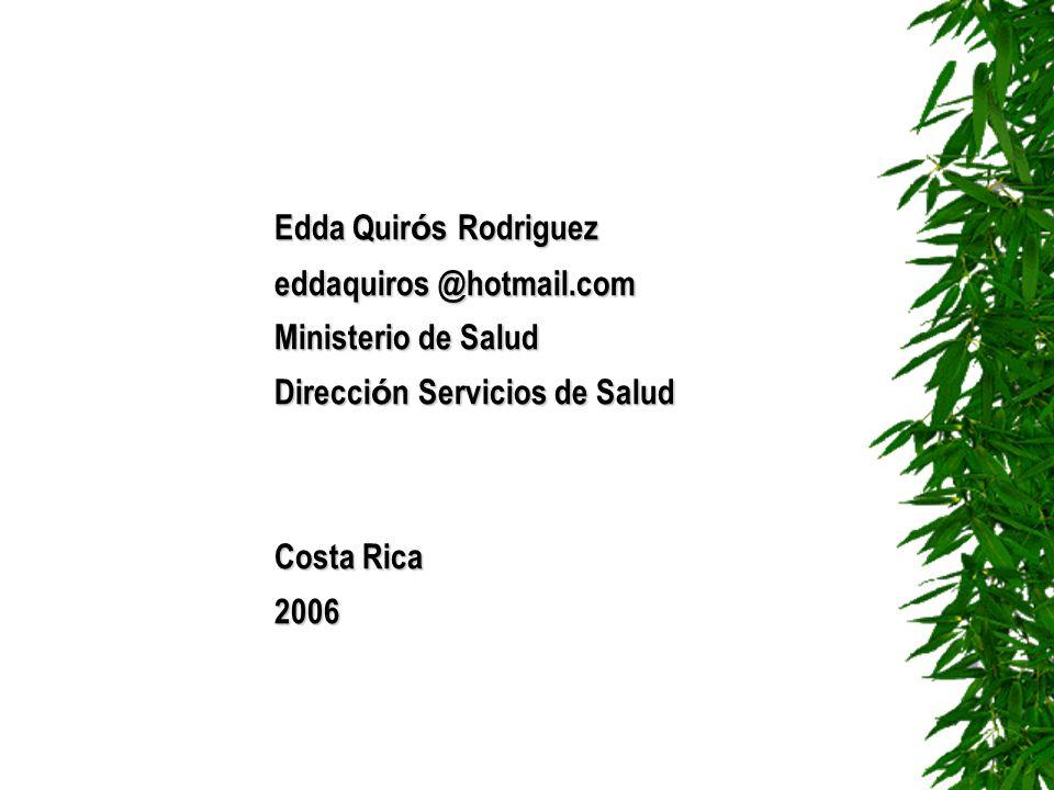 Edda Quir ó s Rodriguez eddaquiros @hotmail.com Ministerio de Salud Direcci ó n Servicios de Salud Costa Rica 2006