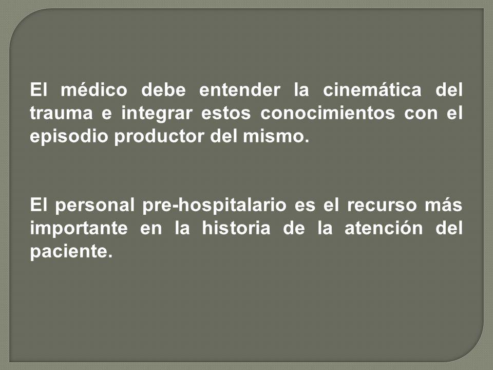 El médico debe entender la cinemática del trauma e integrar estos conocimientos con el episodio productor del mismo.