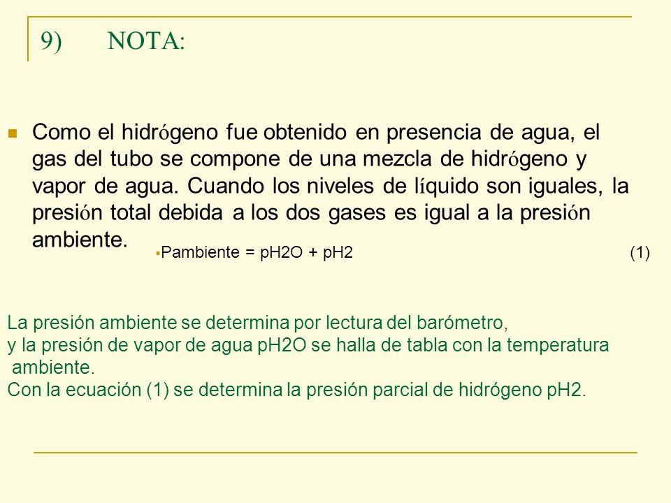 9)NOTA: Como el hidr ó geno fue obtenido en presencia de agua, el gas del tubo se compone de una mezcla de hidr ó geno y vapor de agua. Cuando los niv