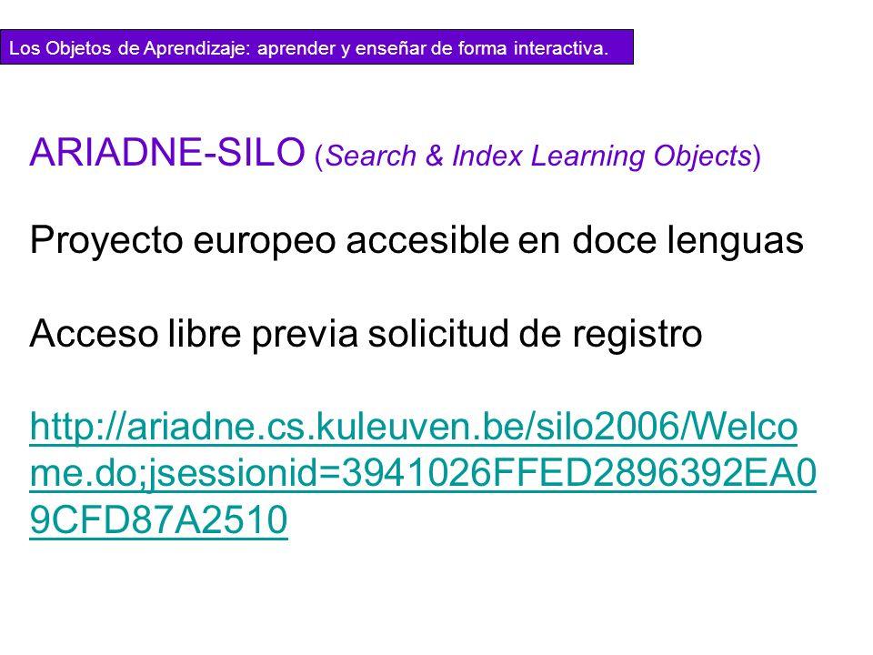 Proyecto europeo accesible en doce lenguas Acceso libre previa solicitud de registro http://ariadne.cs.kuleuven.be/silo2006/Welco me.do;jsessionid=394