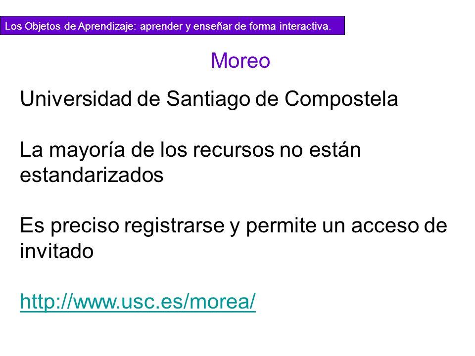 Universidad de Santiago de Compostela La mayoría de los recursos no están estandarizados Es preciso registrarse y permite un acceso de invitado http:/