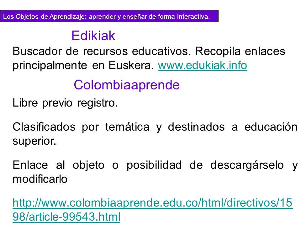 Colombiaaprende Libre previo registro. Clasificados por temática y destinados a educación superior. Enlace al objeto o posibilidad de descargárselo y