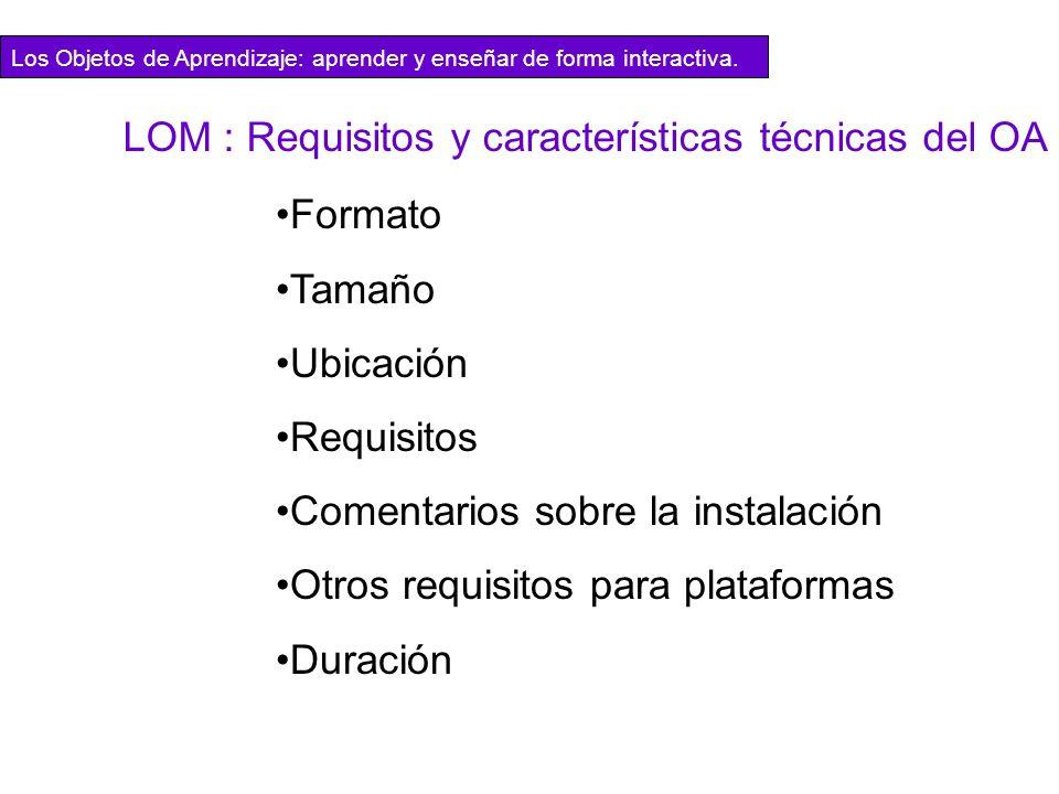 Formato Tamaño Ubicación Requisitos Comentarios sobre la instalación Otros requisitos para plataformas Duración LOM : Requisitos y características téc