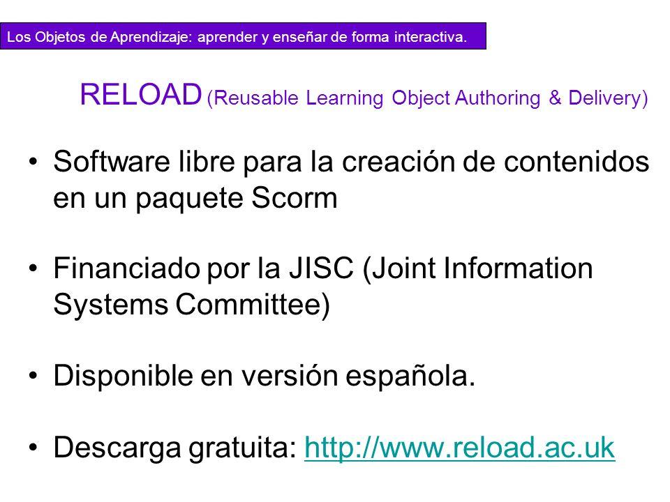 Los Objetos de Aprendizaje: aprender y enseñar de forma interactiva. RELOAD (Reusable Learning Object Authoring & Delivery) Software libre para la cre