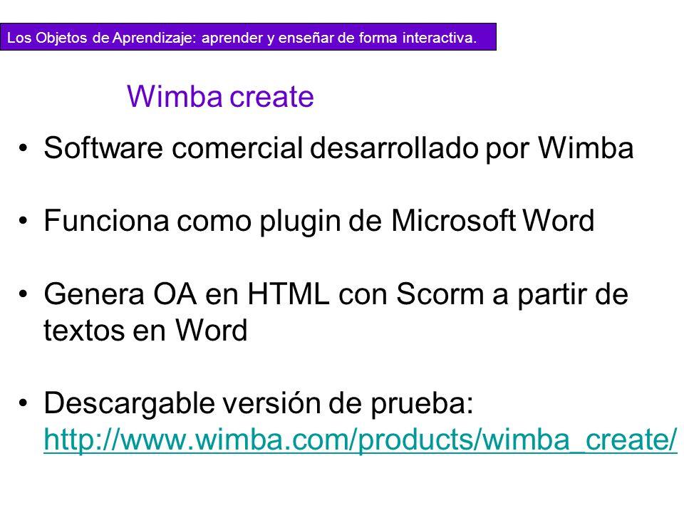 Los Objetos de Aprendizaje: aprender y enseñar de forma interactiva. Wimba create Software comercial desarrollado por Wimba Funciona como plugin de Mi