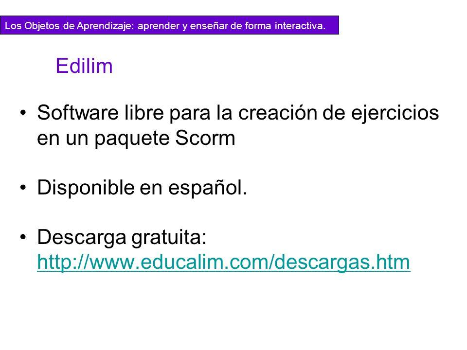 Los Objetos de Aprendizaje: aprender y enseñar de forma interactiva. Edilim Software libre para la creación de ejercicios en un paquete Scorm Disponib
