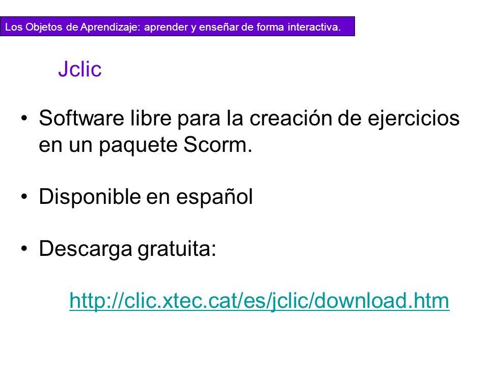 Los Objetos de Aprendizaje: aprender y enseñar de forma interactiva. Jclic Software libre para la creación de ejercicios en un paquete Scorm. Disponib