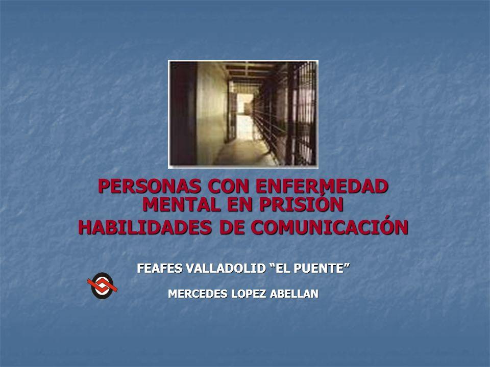 PERSONAS CON ENFERMEDAD MENTAL EN PRISIÓN HABILIDADES DE COMUNICACIÓN FEAFES VALLADOLID EL PUENTE MERCEDES LOPEZ ABELLAN
